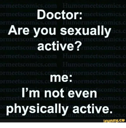 Doctor, Memes, and Physical: meets  Doctor:  meets comic  Are you sexually  active?  onics.c  meet  me  meet Soom  I'm not even  physically active  ifunny.CO
