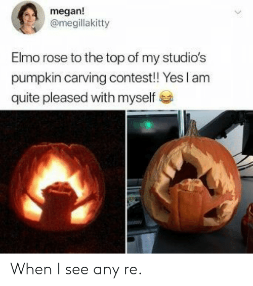 Elmo: megan!  @megillakitty  Elmo rose to the top of my studio's  pumpkin carving contest! Yes I am  quite pleased with myself When I see any re.