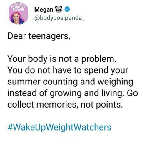 Not A Problem: Meganee  @bodyposipanda  Dear teenagers,  Your body is not a problem  You do not have to spend your  summer counting and weighing  instead of growing and living. Go  collect memories, not points.
