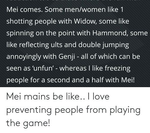 mei: Mei mains be like.. I love preventing people from playing the game!