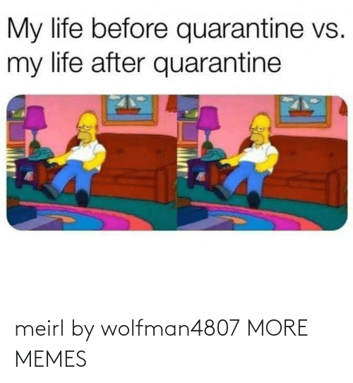 more: meirl by wolfman4807 MORE MEMES