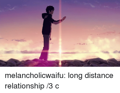 Distance Relationship: melancholicwaifu: long distance relationship /3 c