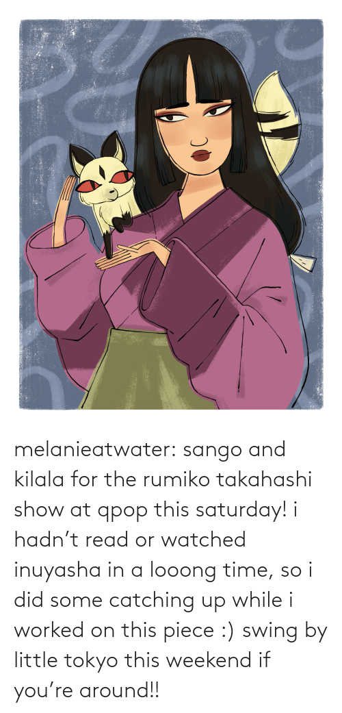 Catching: melanieatwater: sango and kilala for the rumiko takahashi show at qpop this saturday! i hadn't read or watched inuyasha in a looong time, so i did some catching up while i worked on this piece :) swing by little tokyo this weekend if you're around!!