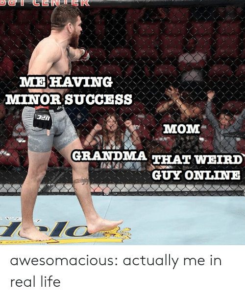 Grandma, Life, and Tumblr: MELAVING  MINOR SUCCESS  MOM  GRANDMA THAI WEIRD  、丶丶丶 GUY ONLINE awesomacious:  actually me in real life
