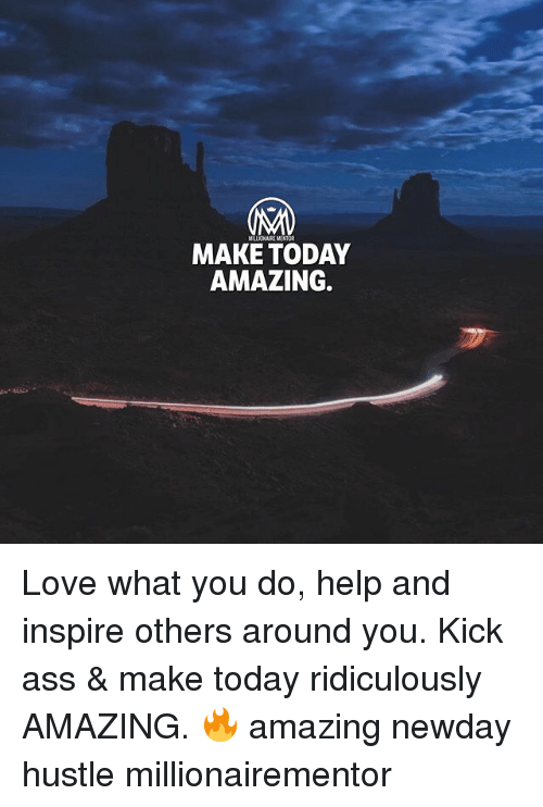 kick ass: MELICNAIRE MENTOR  MAKE TODAY  AMAZING. Love what you do, help and inspire others around you. Kick ass & make today ridiculously AMAZING. 🔥 amazing newday hustle millionairementor