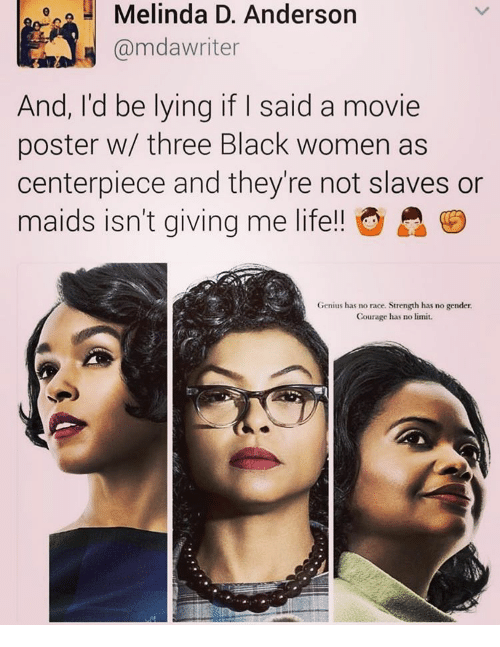 Memes, Genius, and Limited: Melinda D. Anderson  @mdawriter  And, I'd be lying if I said a movie  poster w/ three Black women as  centerpiece and they're not slaves or  maids isn't giving me life!! O  A  Genius has no race. Strength has no gender.  Courage has no limit.