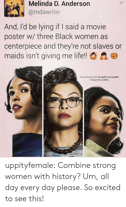 movie poster: Melinda D. Anderson  @mdawriter  And, I'd be lying if I said a movie  poster w/ three Black women as  centerpiece and they're not slaves or  maids isn't giving me life!!  Genius has no race. Strength has no gender  Courage has no limit. uppityfemale:  Combine strong women with history?   Um, all day every day please. So excited to see this!