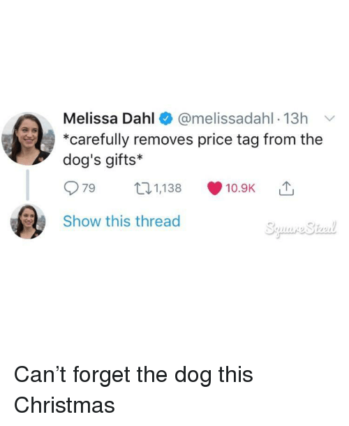 this christmas: Melissa Dahl @melissadahl-13h v  *carefully removes price tag from the  dog's gifts*  79 31,138 10.9K  Show this thread Can't forget the dog this Christmas