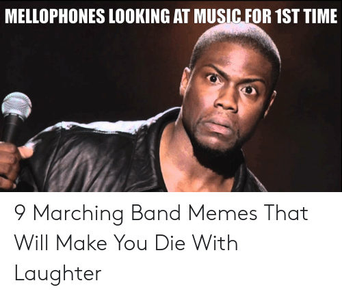 Marching Band Memes: MELLOPHONES LOOKING AT MUSIC FOR 1ST TIME 9 Marching Band Memes That Will Make You Die With Laughter