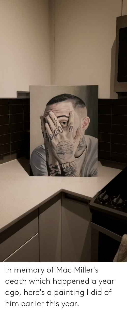 Death, Mac, and Him: Melt  Lo  OFF In memory of Mac Miller's death which happened a year ago, here's a painting I did of him earlier this year.