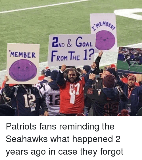 Fanli: MEMBER  ND  & GOAL  ROM THE 1? Patriots fans reminding the Seahawks what happened 2 years ago in case they forgot
