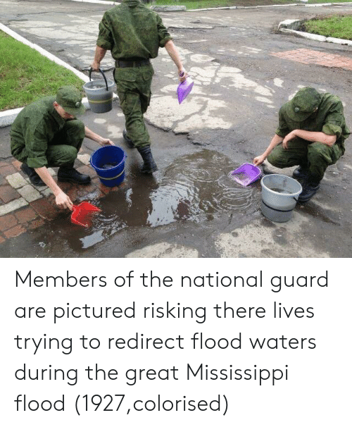 Mississippi: Members of the national guard are pictured risking there lives trying to redirect flood waters during the great Mississippi flood (1927,colorised)