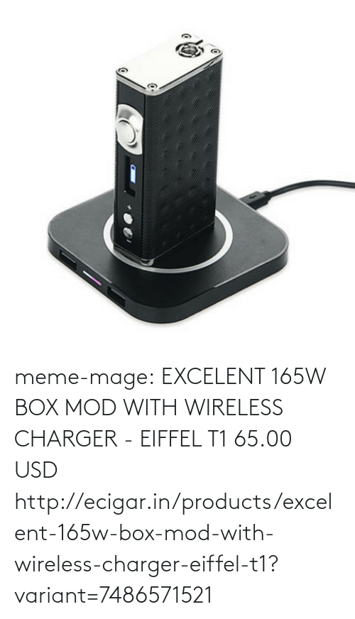 Excelent: meme-mage:  EXCELENT 165W BOX MOD WITH WIRELESS CHARGER - EIFFEL T1 65.00 USD http://ecigar.in/products/excelent-165w-box-mod-with-wireless-charger-eiffel-t1?variant=7486571521
