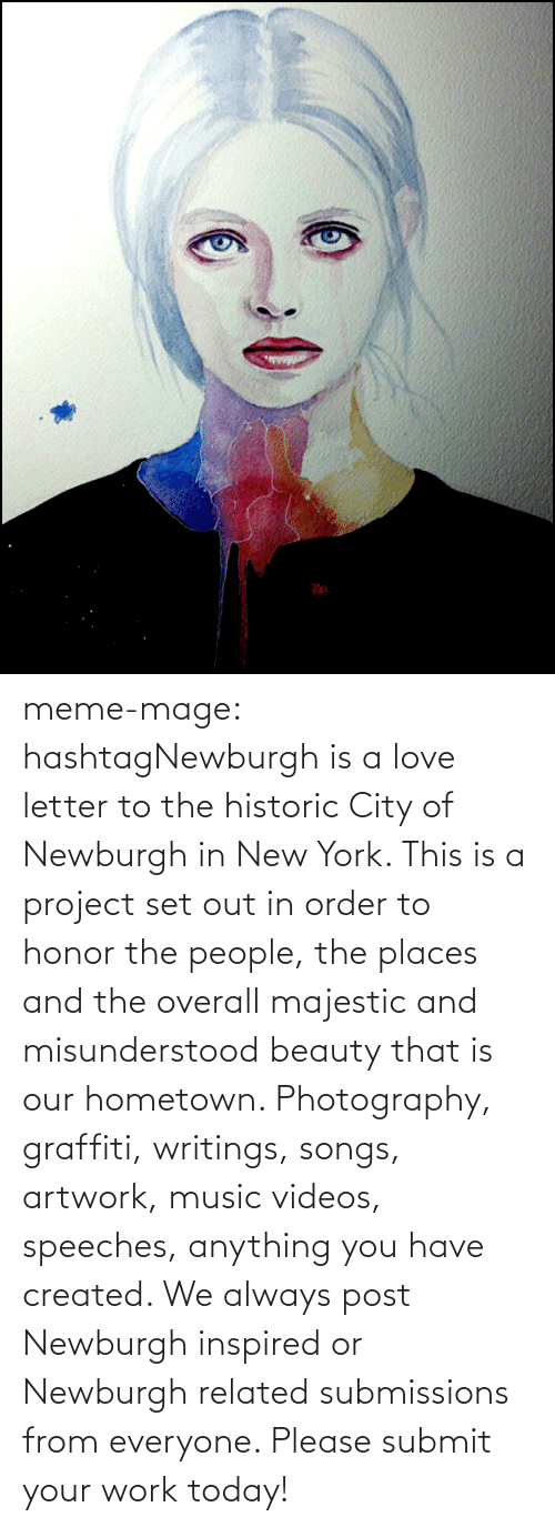 Submissions: meme-mage:  hashtagNewburgh is  a love letter to the historic City of Newburgh in New York. This is  a project set out in order to honor the people, the places and the  overall majestic and misunderstood beauty  that is our hometown. Photography, graffiti, writings, songs, artwork,  music videos, speeches, anything you have created. We always post  Newburgh inspired or Newburgh related submissions from everyone. Please submit your work today!