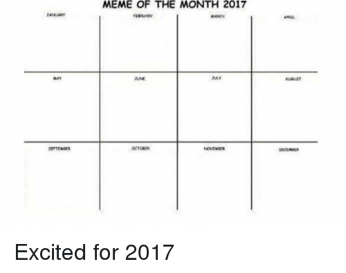 aac: MEME OF THE MONTH 2017  AAC A  MAy  AME  Azy  My  AUGUST  tr Truste  mean  CCT GO  can  soitwarn Excited for 2017