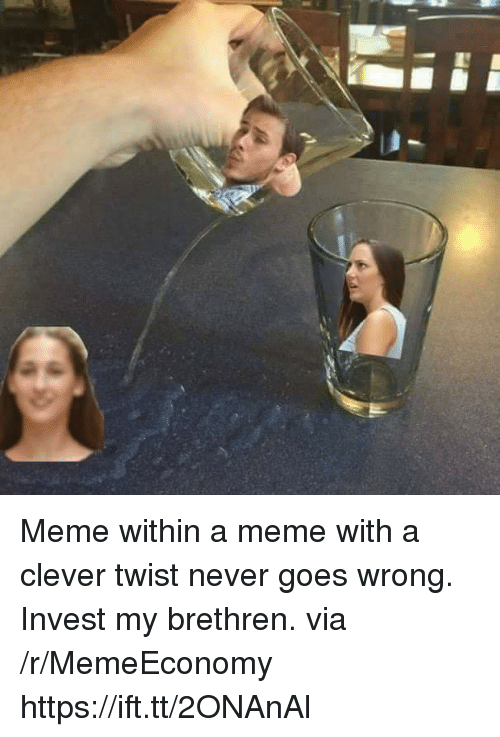 Meme, Never, and Invest: Meme within a meme with a clever twist never goes wrong. Invest my brethren. via /r/MemeEconomy https://ift.tt/2ONAnAl