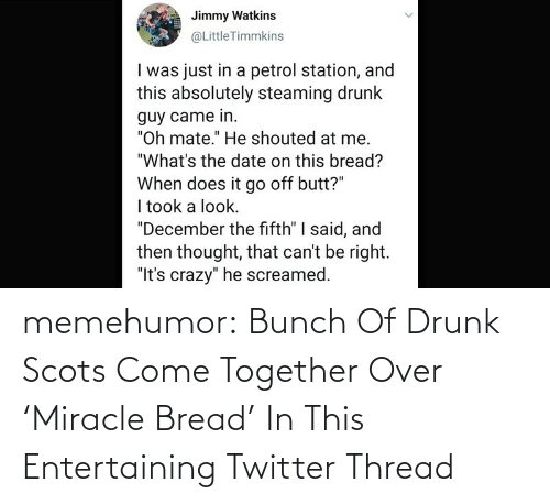 entertaining: memehumor:  Bunch Of Drunk Scots Come Together Over 'Miracle Bread' In This Entertaining Twitter Thread