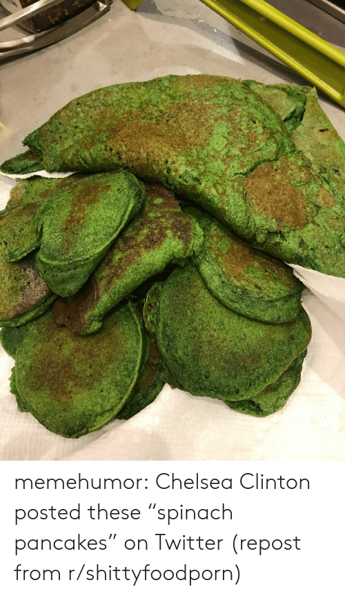 """Chelsea Clinton: memehumor:  Chelsea Clinton posted these """"spinach pancakes"""" on Twitter (repost from r/shittyfoodporn)"""
