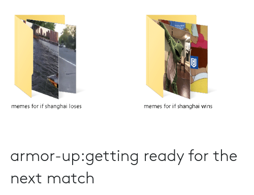 Memes, Tumblr, and Blog: memes for if shanghai loses  memes for if shanghai wins armor-up:getting ready for the next match