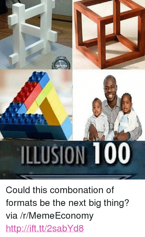 "next-big-thing: memes  ILLUSION 100 <p>Could this combonation of formats be the next big thing? via /r/MemeEconomy <a href=""http://ift.tt/2sabYd8"">http://ift.tt/2sabYd8</a></p>"