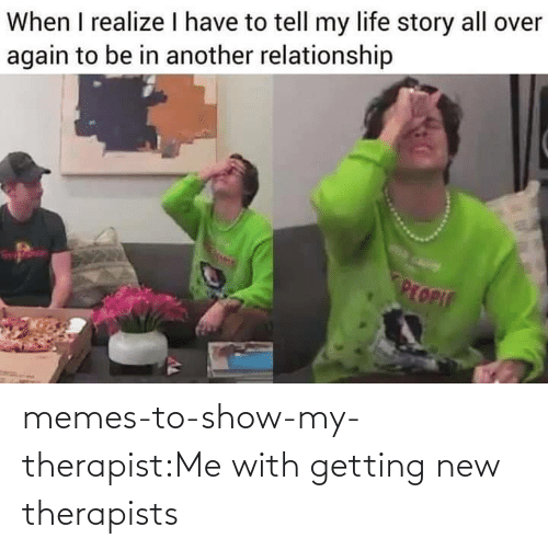 Memes To: memes-to-show-my-therapist:Me with getting new therapists