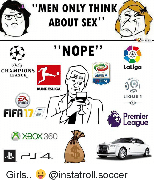 "Xbox 360: ''MEN ONLY THINK  ABOUT SEX""  ""NOPE""  LaLiga  CHAMPIONS  SERIEA  LEAGUE  TIM  BUNDESLIGA  LIGUE 1  SPORTS  FIFA  FIFA  Premier  League  ZR XBOX 360 Girls.. 😛 @instatroll.soccer"