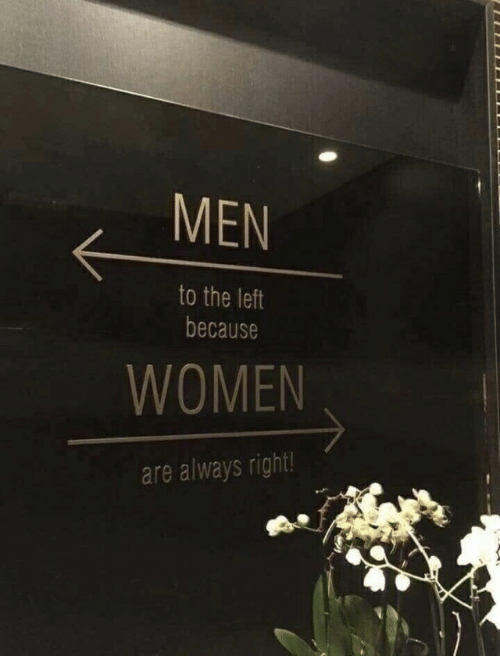 Women, Men, and Right: MEN  to the left  because  WOMEN  are always right!