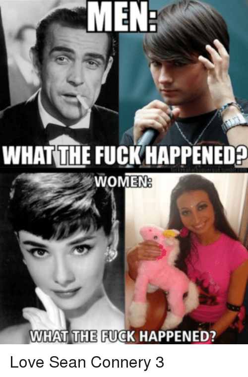 Sean Connery: MEN  WHAT THE FUCKHAPPENED?  WOMEN  WHAT THE FUCK HAPPENED? Love Sean Connery 3