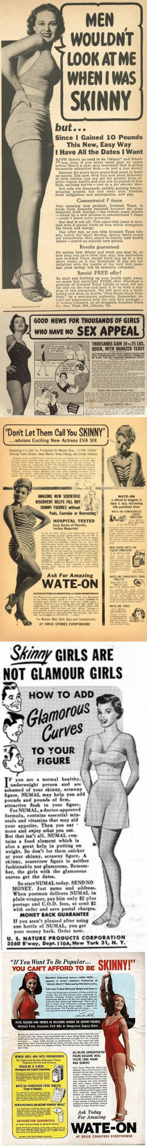 """homogenized: MEN  WOULDNT  LOOK AT ME  WHEN I WAS  SKINNY  but...  Since I Gained 10 Pounds  This New, Easy Way  I Have All the Dates I Want  less, even if you never could gain an ounce  before. Here's a new, easy treatment that is gl  thousands attractive flesh-in just a few weeks  Doctors for years have prescribed yeast to build  up health. But now, with this new yeast discovery  can get far greater tonic re-  sults-regain health, and also put on pounds of firm  lesh, enticing curves-and in a far shorter time  in little tablets  Not only are thousands quiekly gaining beauty-  bringing pounds, but also clear skin, freedom  from indigestion and constipation, new pep  Concentrated 7 times  This amazing new product, Ironized Yeast, is  made from specially cultured breteers ale yeast  imported from Europe- the richest yeast known  which by a new process is concentrated 7 times  --nade times รnore poo erful.  But that is not all! This super-rich yeast is iron-  ized with 3 special kinds of iron which strengthen  the blood, add energy  Day after day, as you take Ironized Yeast tab  lets, watch flat chest develop, skinny limbs round  out attractively. Skin clears to beauty, new health  comes-you're an entirely new person.  Results guaranteed  No matter how skinny and weak you may be, or  how long you have been that way, this marvelous  new Ironized Yeast should build you up in a few  short weeks as it has thousands. If you are not  delighted with the results of the very first pack-  age, your money will be instantl  Special FREE offer!  To start you building up  we make this absolutely FREE offer. Purchase a  health right away  e of Ironized Yeast tablets at once, cut out  seal on the box and mail it to us with a clip-  ping of this paragraph. We will send you a fasci-  nating new book on health, """"New Facts About Your  Body,"""" by a well-known authority. Remember, re-  sults are guaranteed with the very first packa  or money refunded. At all dru  Co. Inc., Dept. 288, Atlant"""