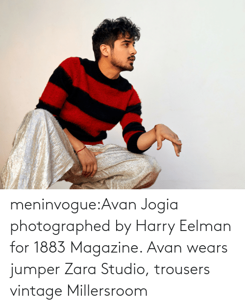 Credit: meninvogue:Avan Jogia photographed by Harry Eelman for 1883 Magazine. Avan wears jumper Zara Studio, trousers vintage Millersroom