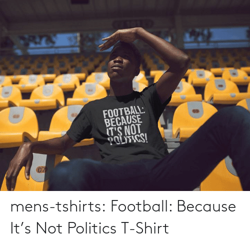 Mens: mens-tshirts:  Football: Because It's Not Politics T-Shirt
