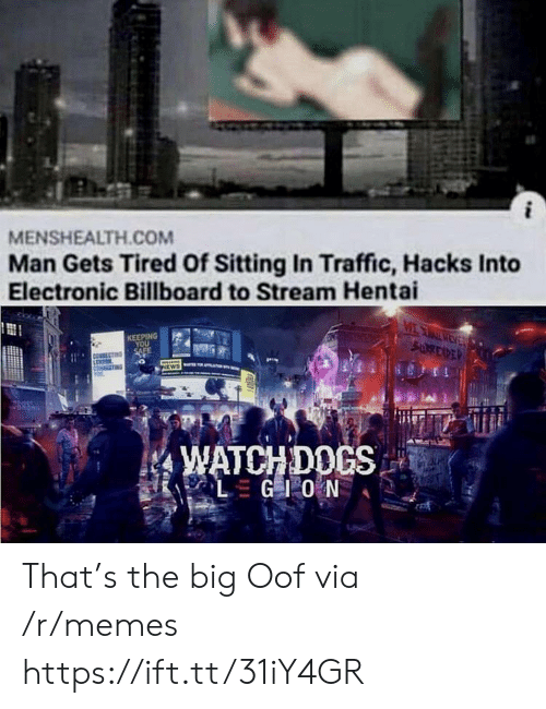Billboard: MENSHEALTH.COM  Man Gets Tired Of Sitting In Traffic, Hacks Into  Electronic Billboard to Stream Hentai  MEAEV  SURREXPER  KEEPING  YOU  SAFE  NEWS  WATCHDOCS  LGIO N That's the big Oof via /r/memes https://ift.tt/31iY4GR