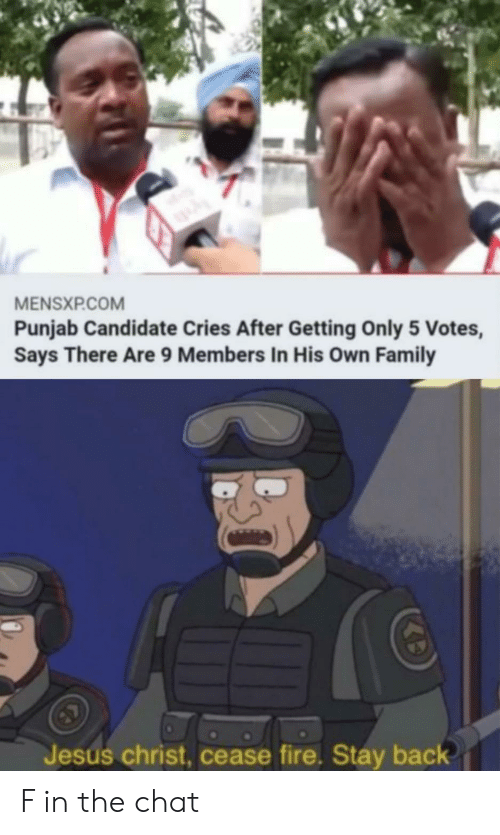 Candidate: MENSXP.COM  Punjab Candidate Cries After Getting Only 5 Votes,  Says There Are 9 Members In His Own Family  Jesus christ, cease fire. Stay back F in the chat