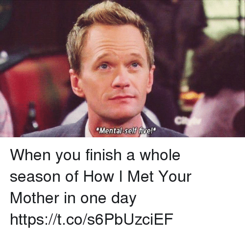 Memes, How I Met Your Mother, and 🤖: Mental-self five! When you finish a whole season of How I Met Your Mother in one day https://t.co/s6PbUzciEF