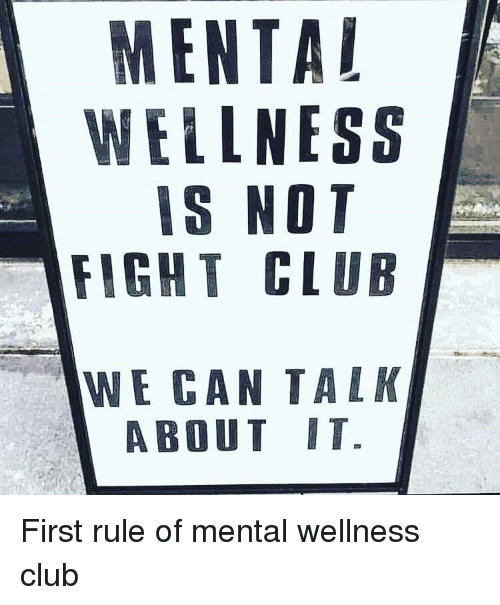 Wellness: MENTAL  WELLNESS  IS NOT  FIGHT CLUB  WE CAN TALK  ABOUT IT. First rule of mental wellness club