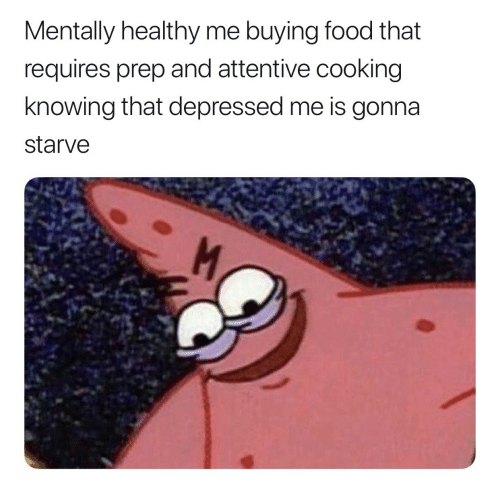 attentive: Mentally healthy me buying food that  requires prep and attentive cooking  knowing that depressed me is gonna  starve