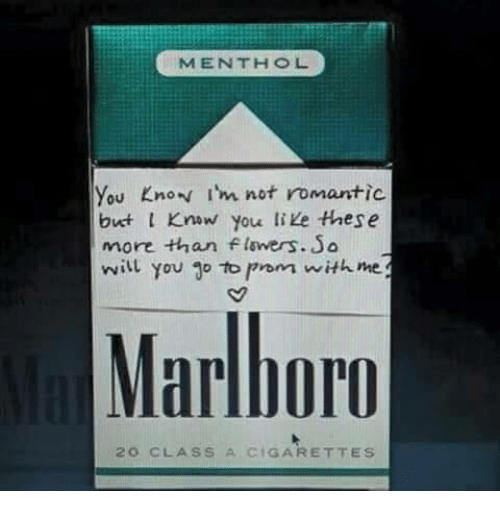 menthol: MENTHOL  you I'm not romantic  but know you like these  more than felswers. So  you to prom with me.  Marlboro  2 O CLA S S A CIGARETTE