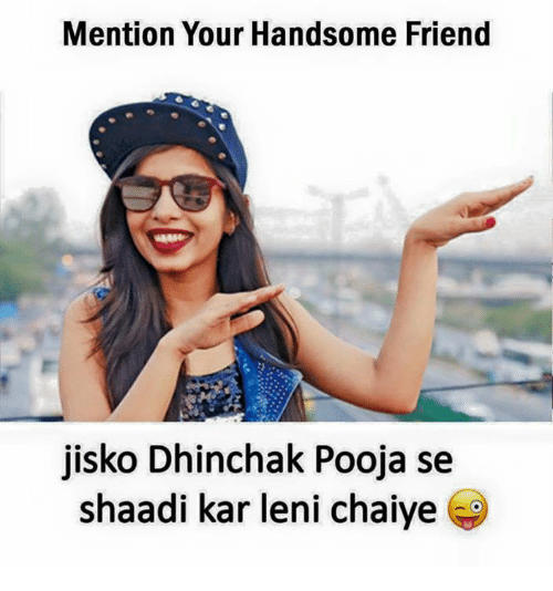 shaadi: Mention Your Handsome Friend  jisko Dhinchak Pooja se  shaadi kar leni chaiye