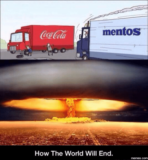 Coca-Cola, Dank, and Memes: mentos  Coca-Cola  How The World Will End.  memes.com