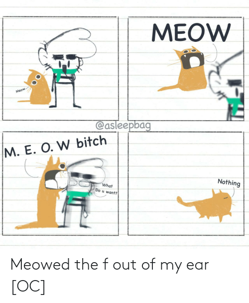 ear: Meowed the f out of my ear [OC]