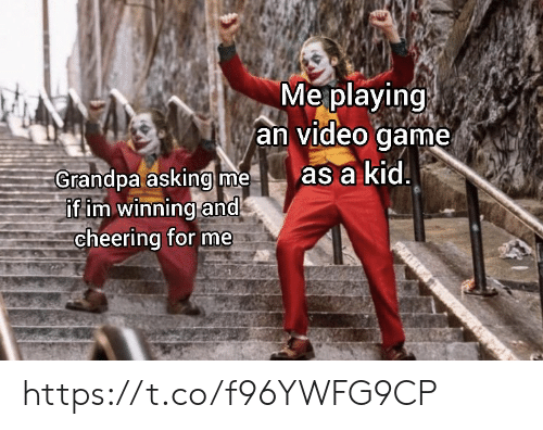 cheering: Meplaying  an video game  as a kid  Grandpa asking me  if im winning and  cheering for me https://t.co/f96YWFG9CP