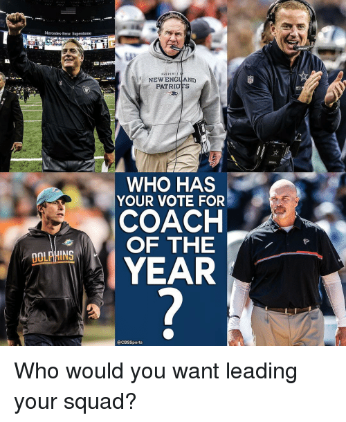 England, Memes, and Mercedes: Mercedes-Benz Superdome  DOLPHINS  NEW ENGLAND  PATRIOTS  WHO HAS  YOUR VOTE FOR  COACH  OF THE  YEAR  @CBSSports Who would you want leading your squad?
