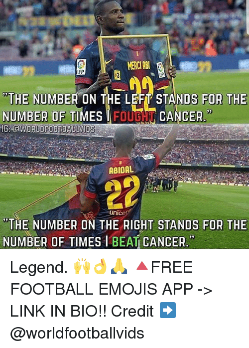"""Football, Memes, and Cancer: MERCI AB  LFP  """"THE NUMBER ON THE LEFT STANDS FOR THE  NUMBER OF TIMESFOUGHU CANCER  IB.WORLDFOOTBALIVIDS  unice  """"THE NUMBER ON THE RIGHT STANDS FOR THE  NUMBER OF TIMES I BEAT CANCER Legend. 🙌👌🙏 🔺FREE FOOTBALL EMOJIS APP -> LINK IN BIO!! Credit ➡️ @worldfootballvids"""