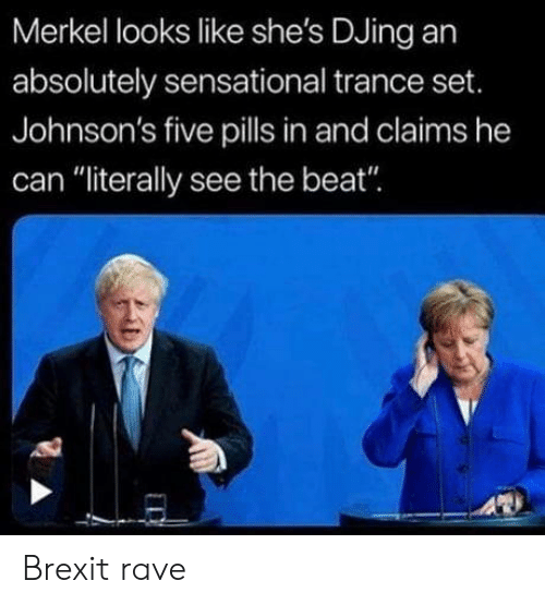 "Sensational: Merkel looks like she's DJing an  absolutely sensational trance set.  Johnson's five pills in and claims he  can ""literally see the beat"" Brexit rave"