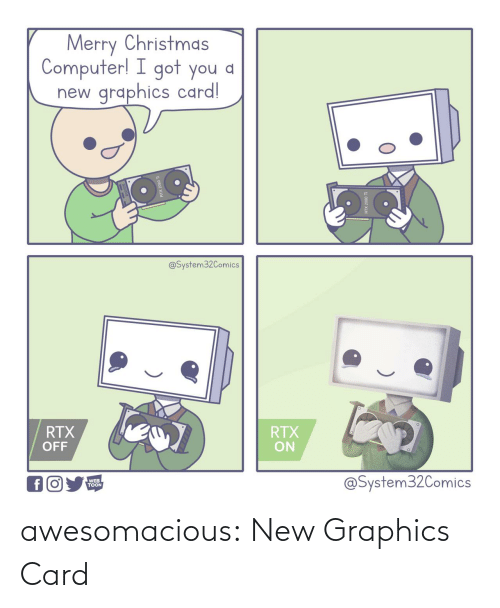 toon: Merry Christmas  Computer! I got you a  graphics card!  new  @System32Comics  RTX  OFF  RTX  ON  @System32Comics  WEB  TOON awesomacious:  New Graphics Card