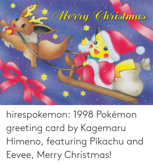 greeting: Merry Christmas hirespokemon:  1998 Pokémon greeting card by Kagemaru Himeno, featuring Pikachu and Eevee, Merry Christmas!