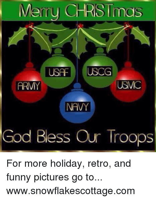 Funnies Pictures: Merry CHRISTmas  USA  USCG  ARMY  NAVY  God Bless Our Troops For more holiday, retro, and funny pictures go to... www.snowflakescottage.com
