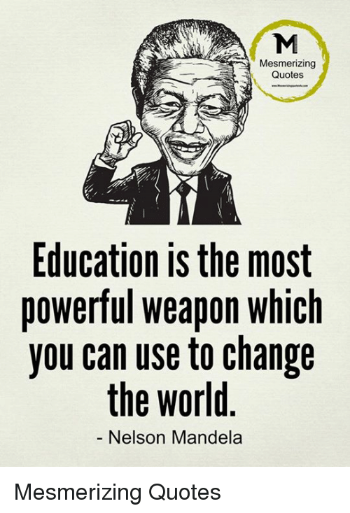 Memes, Nelson Mandela, and Quotes: Mesmerizing  Quotes  Education is the most  powerful weapon which  you can use to change  the World  Nelson Mandela Mesmerizing Quotes