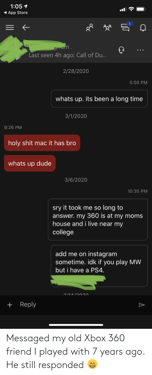 Xbox 360: Messaged my old Xbox 360 friend I played with 7 years ago. He still responded 😁