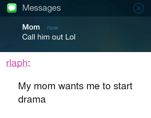 Messages Mom Now Call Him Out Lol <p><a Class=tumblr_blog
